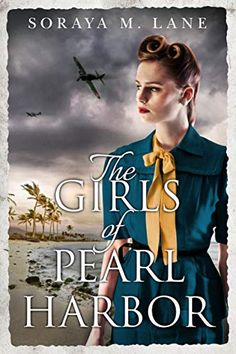 The Girls of Pearl Harbor by Soraya M. Lane 9-10-19
