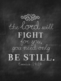 He will fight for you. Just be still.