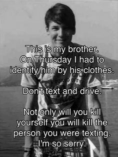 Post Secret ~Don't text and drive. This made me cry. I refuse to text those I know are driving... It would kill me to know that the person I love is gone because they were texting me. Whoever posted this... Thank you for sending this in and I'm terribly sorry for your loss.