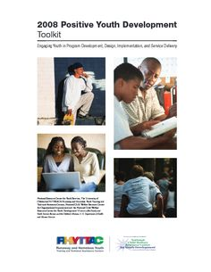 2008 Positive Youth Development Toolkit Engaging Youth in Program Development, Design, Implementation, and Service Delivery