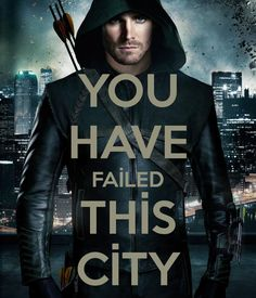 "Arrow - Quote - ""You have failed this city."" - Oliver Queen/Arrow played by Stephen Amell"