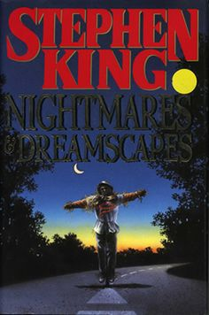 Nightmares & Dreamscapes (1993)   A collection of short stories that offers a spine-tingling journey to the nightmare world created by a master of sheer terror