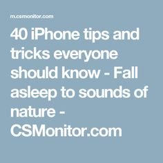 40 iPhone tips and tricks everyone should know - Fall asleep to sounds of nature - CSMonitor.com