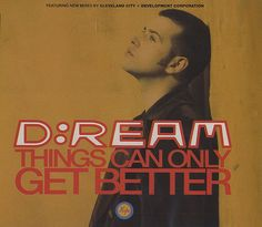 D;Ream - Things can only get better; No list would be complete with out this song #labouranthem