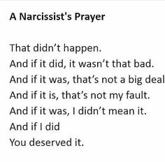 Truly a narcissist's mantra. Run from that shit.