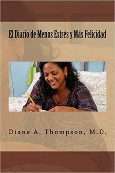 Less Stress More Happiness Journal/Diary in Spanish.  https://www.amazon.com/Diario-Felicidad-diarios-inspiraci%C3%B3n-Spanish/dp/0998534714/ref=sr_1_8?ie=UTF8&qid=1505771227&sr=8-8&keywords=diane+a+thompson%2C+md