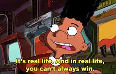 And, when Gerald summed up the hard truth about life.
