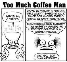 God doesn't believe in a higher power ~ he must be an atheist!