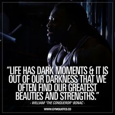 "Life has dark moments & it is out of our darkness that we often find our greatest beauties and strengths. Never Give Up! William ""The Conqueror"" Bonac We absolutely love this truly inspiring quote from the inspiring William Bonac! Find strength in the darkness. Never give up. #gymquotes #gymmotivation #nevergiveup #trainhard #workhard #outofdarkness #williambonac"