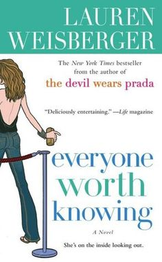 Every Worth Knowing is another great book by Lauren Weisberger who also wrote the Devil Wears Prada. A quick chic-lit read!