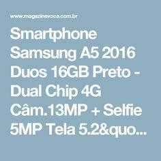 """Smartphone Samsung A5 2016 Duos 16GB Preto - Dual Chip 4G Câm.13MP + Selfie 5MP Tela 5.2"""" - Magazine Neilza40"""