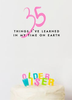 35 things I've learned from my time on earth - Fat Mum Slim