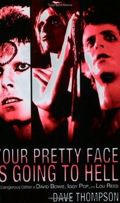 Your Pretty Face Is Going to Hell The Dangerous Glitter of David Bowie, Iggy Pop, and Lou Reed by Dave Thompson,http://www.amazon.com/dp/0879309857/ref=cm_sw_r_pi_dp_yF7Isb0KRTM5ZZFA