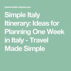 Simple Italy Itinerary: Ideas for Planning One Week in Italy - Travel Made Simple