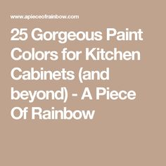 25 Gorgeous Paint Colors for Kitchen Cabinets (and beyond) - A Piece Of Rainbow