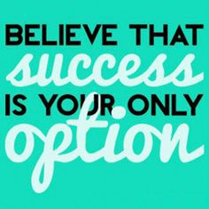 Believe that success if your only option. #fitness #motivation