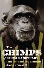 The Chimps of Fauna Sanctuary by the brilliant Andrew Westoll