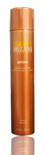 Mizani SHYNE Bodifying Sheen Spray Oil-Free 9 OZ by MIZANI. $8.89. Mizani SHYNE Bodifying Sheen Spray Oil-Free 9 OZ. Instantly relieve dry, dult hair and deliver high shine and softness to natural or relaxed hair. MIZANI Shyne was created to accentuate hair while providing the ideal balance of body and shine. This conditioning sheen spray provides hair with a healthier look and feel, without weighing it down. MIZANI Shyne intensifies the natural brilliance of all hair textures.