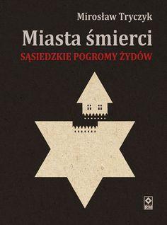 Miasta śmierci. Sąsiedzkie pogromy Żydów (dostępna: 21.10)   Historia Historia   Wydawnictwo RM