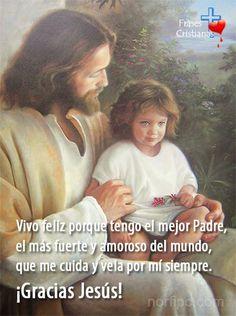 Gracias Jesús por darme la vida y por el privilegio de permitirme ser tu hijo