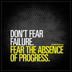 Don't fear failure. Fear the absence of progress. - Failure is not something to be feared. But the absence of progress is. Make sure you ALWAYS progress and never stand still. #gymquotes #workoutmotivation