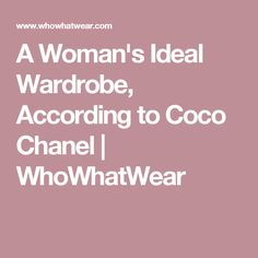 A Woman's Ideal Wardrobe, According to Coco Chanel | WhoWhatWear