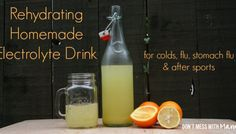 Homemade Citrus Electrolyte Drink - Great for Colds, Flu, Stomach Flu and Rehydration After Sports
