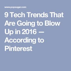 9 Tech Trends That Are Going to Blow Up in 2016 — According to Pinterest