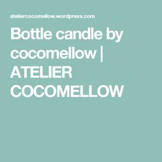 Bottle candle by cocomellow   ATELIER COCOMELLOW