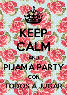 KEEP CALM AND PIJAMA PARTY CON TODOS A JUGAR