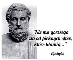 Nie ma gorszego zła od pięknych słów... #Ajschylos, #Kłamstwo-i-Oszustwo, #Zło Powerful Words, Albert Einstein, Motto, Quotations, Texts, Psychology, Life Quotes, Humor, Motivation