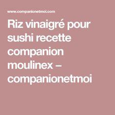 Riz vinaigré pour sushi recette companion moulinex − companionetmoi