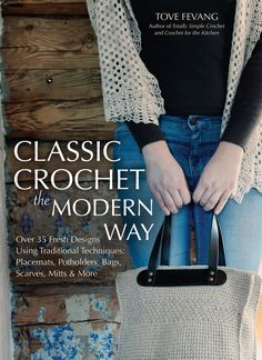 Classic Crochet the Modern Way: Over 35 Fresh Designs Using Traditional Techniques: Placemats, Potholders, Bags, Scarves, Mitts and More by Tove Fevang! Learn To Crochet, Easy Crochet, Knit Crochet, Tunisian Crochet, Fabric Crafts, Sewing Crafts, Crochet Doily Patterns, Crochet Ideas, Crochet Books