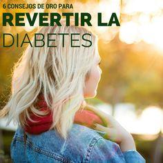 Sigue estos 6 Consejos de Oro para Revertir la Diabetes Tipo 2