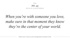 This is really amazing advice,just pay attention to the people you are with,they deserve it