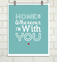 Home is Wherever I'm with You : Quotes, Lyrics and Inspirations - 8x10 custom color print - Holiday Gift for Him - Office Art. $20.00, via Etsy.
