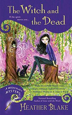 October 4. The Witch and the Dead: A WISHCRAFT MYSTERY by Heather Blake…