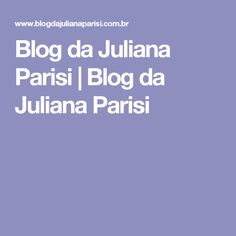 Blog da Juliana Parisi | Blog da Juliana Parisi