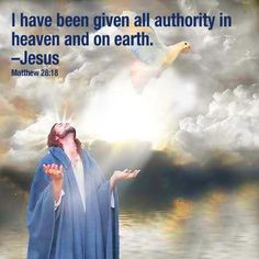 Matthew 28:18 ~ I have been given all authority in heaven and on earth.  Jesus is Lord of our lives..;p