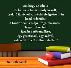 Németh László idézet az iskola és a tanár hatásáról. A kép forrása: Sikeres gyermek Teacher Style, Youth Ministry, Special Education, Cool Things To Make, Favorite Quotes, Coaching, Life Quotes, Classroom, Motivation
