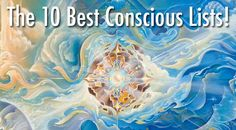 10 of the Best Conscious Lists http://thespiritscience.net/2014/05/30/10-of-the-best-conscious-lists/