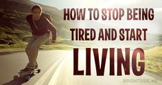 How to stop being tired and start living