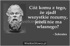 Cóż komu z tego, że zjadł wszystkie rozumy… True Quotes, Motivational Quotes, Inspirational Quotes, Qoutes, Weekend Humor, Ways To Be Happier, Life Philosophy, Motto, True Stories