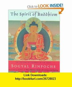 The Spirit of Buddhism The Future of Dharma in the West (9780060539955) Sogyal Rinpoche , ISBN-10: 006053995X  , ISBN-13: 978-0060539955 ,  , tutorials , pdf , ebook , torrent , downloads , rapidshare , filesonic , hotfile , megaupload , fileserve