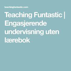 Teaching Funtastic   Engasjerende undervisning uten lærebok
