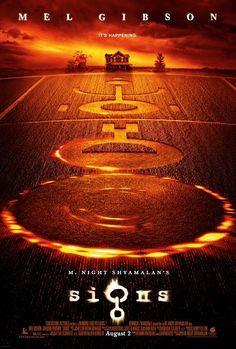 Signs (2002)  Rated PG-13  6.7    A family living on a farm finds mysterious crop circles in their fields which suggests something more frightening to come. Director:  M. Night Shyamalan Writer:  M. Night Shyamalan Stars:  Mel Gibson, Joaquin Phoenix, Rory Culkin