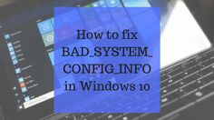 How to fix #BAD_SYSTEM_CONFIG_INFO in #Windows10  #windows