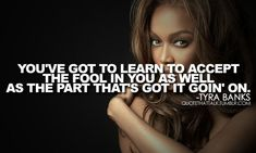 Normally I find Tyra Banks ridiculous lol but I like this quote
