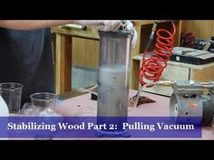Stabilizing Wood Part 2 - Pulling Vacuum - YouTube