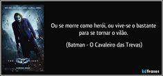 Ou se morre como herói, ou vive-se o bastante para se tornar o vilão. (Batman - O Cavaleiro das Trevas) Criminal Minds, Batman, Positive Affirmations, Mindfulness, Positivity, Continue, Fictional Characters, Dc Comics, Best Friend Sayings